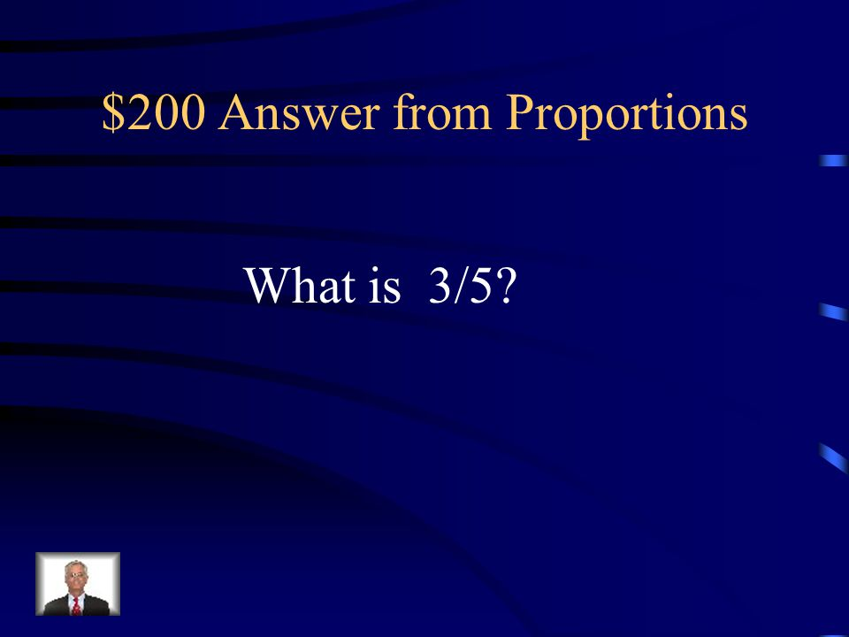 $200 Question from Proportions The solution for the ratio of girls to boys in a class with 15 girls and 25 total students.