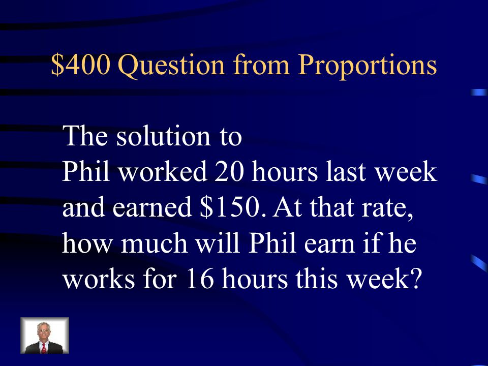 $300 Answer from Proportions What is $11