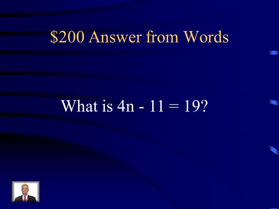 $200 Question from Words The translation of: Eleven less than four times a number is nineteen.