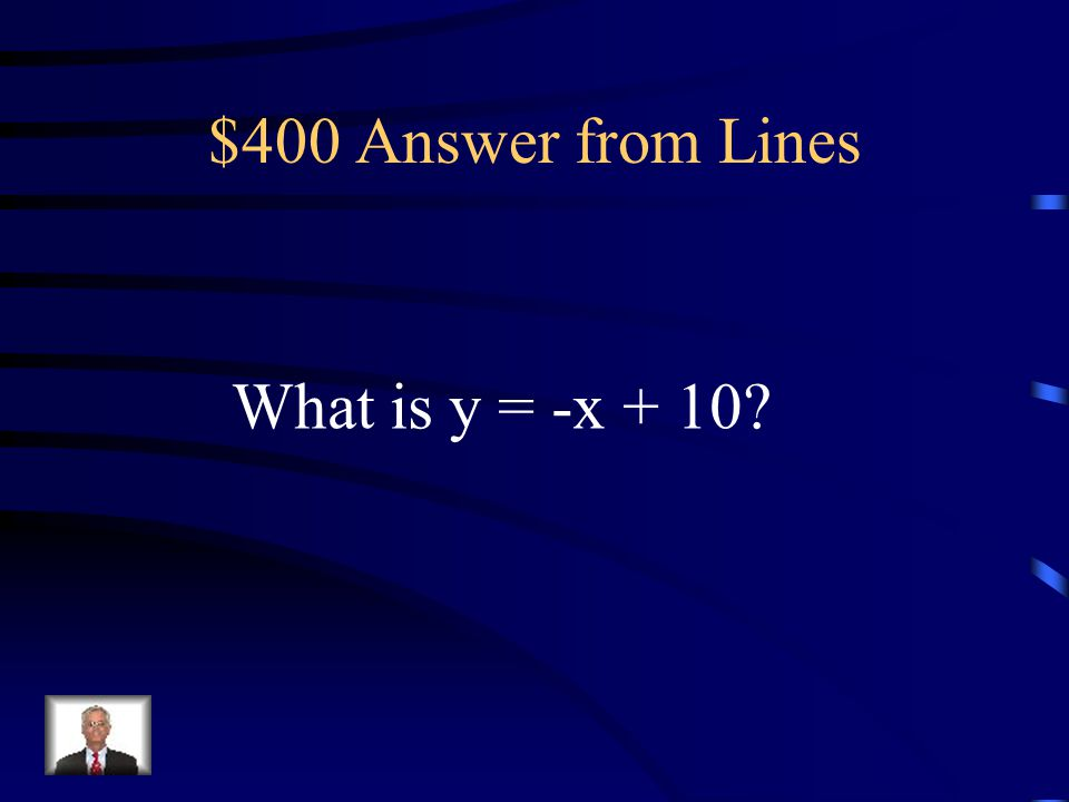 $400 Question from Lines The equation of the line that runs through the points (3,7) and (0,10).