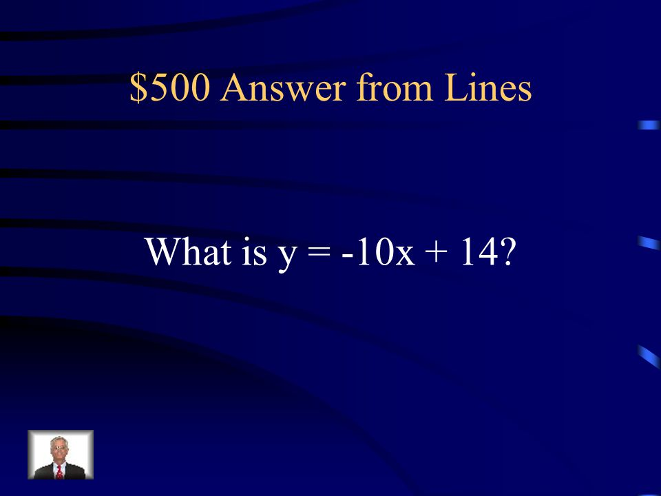 $500 Question from Lines The equation of the line, in Slope-intercept form, through (-6, 74) and (0, 14).