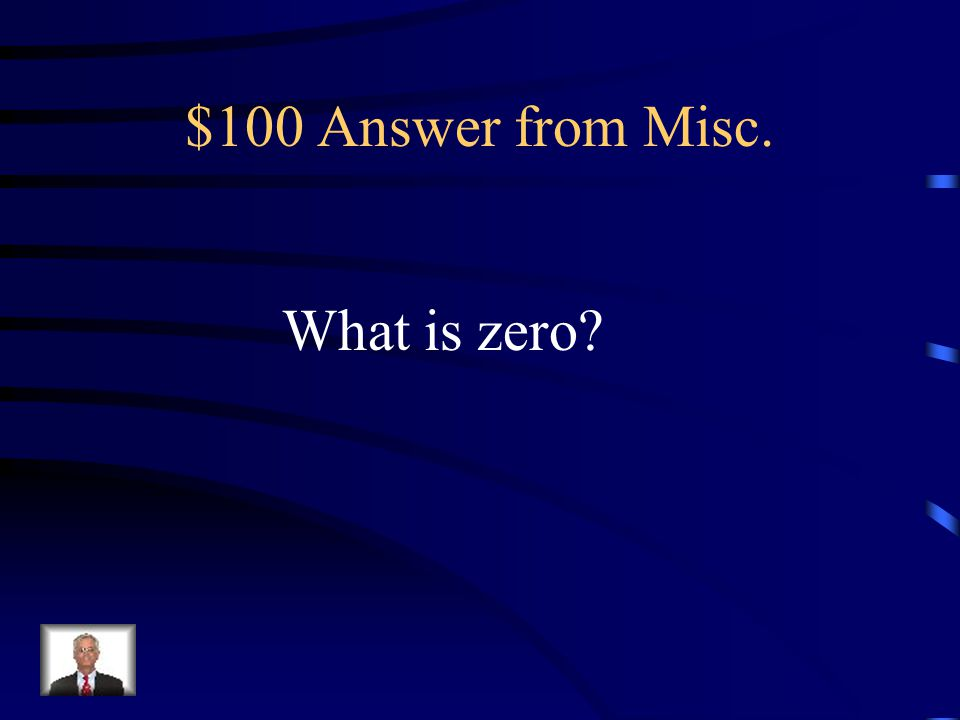$100 Question from Misc. The slope of a horizontal line.