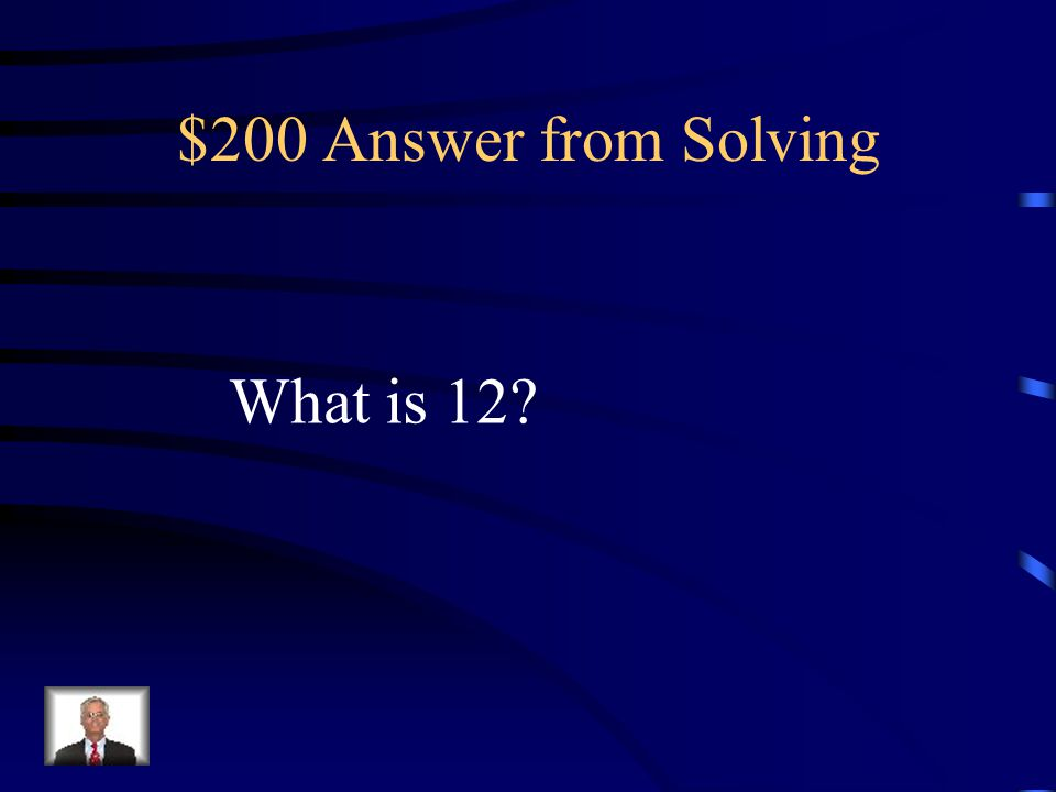 $200 Question from Solving The solution to 3x + 5 = 14. 4