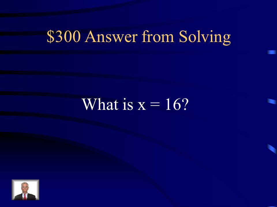 $300 Question from Solving The solution to 2x – 7 = x + 9.
