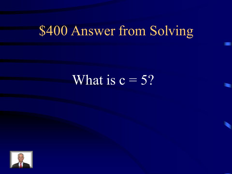 $400 Question from Solving The equation w = 5v + 2c when v = 3 and w = 25. Then c =