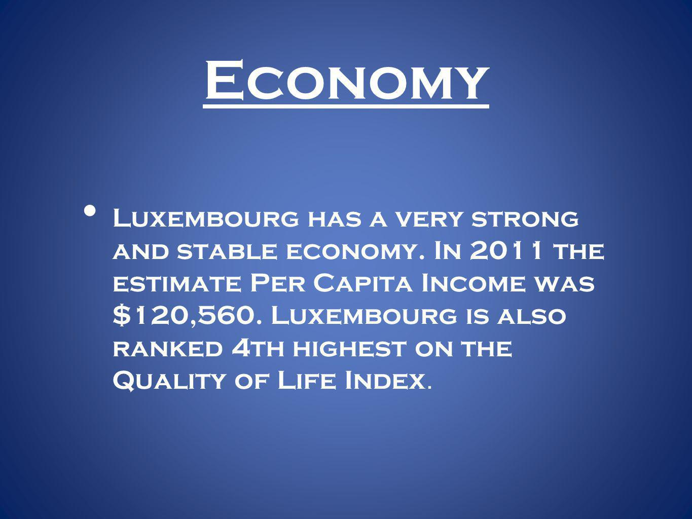 Economy Luxembourg has a very strong and stable economy.