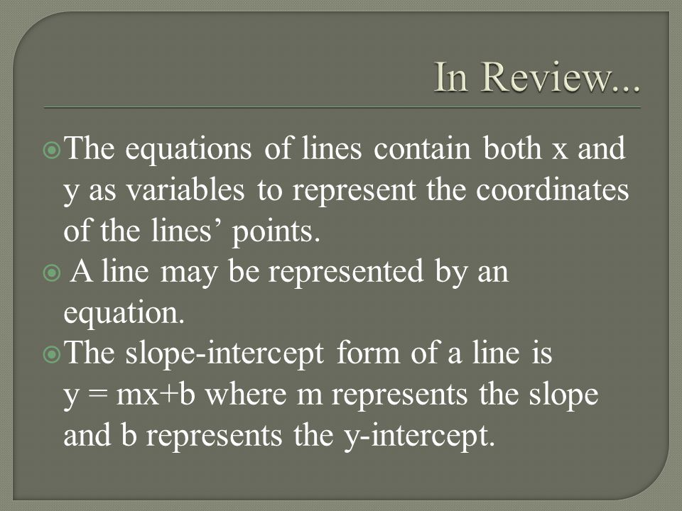  The equations of lines contain both x and y as variables to represent the coordinates of the lines' points.