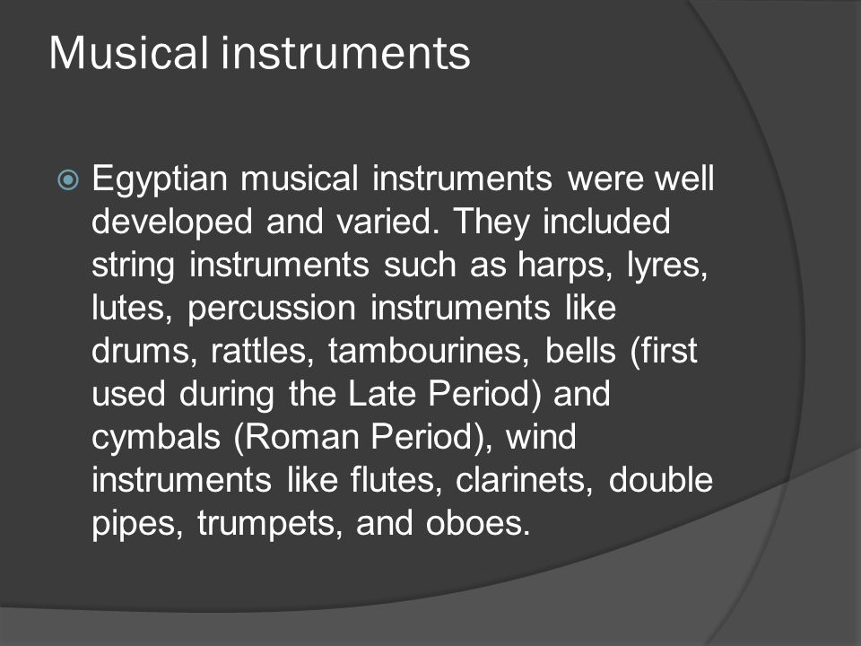 Musical instruments  Egyptian musical instruments were well developed and varied.