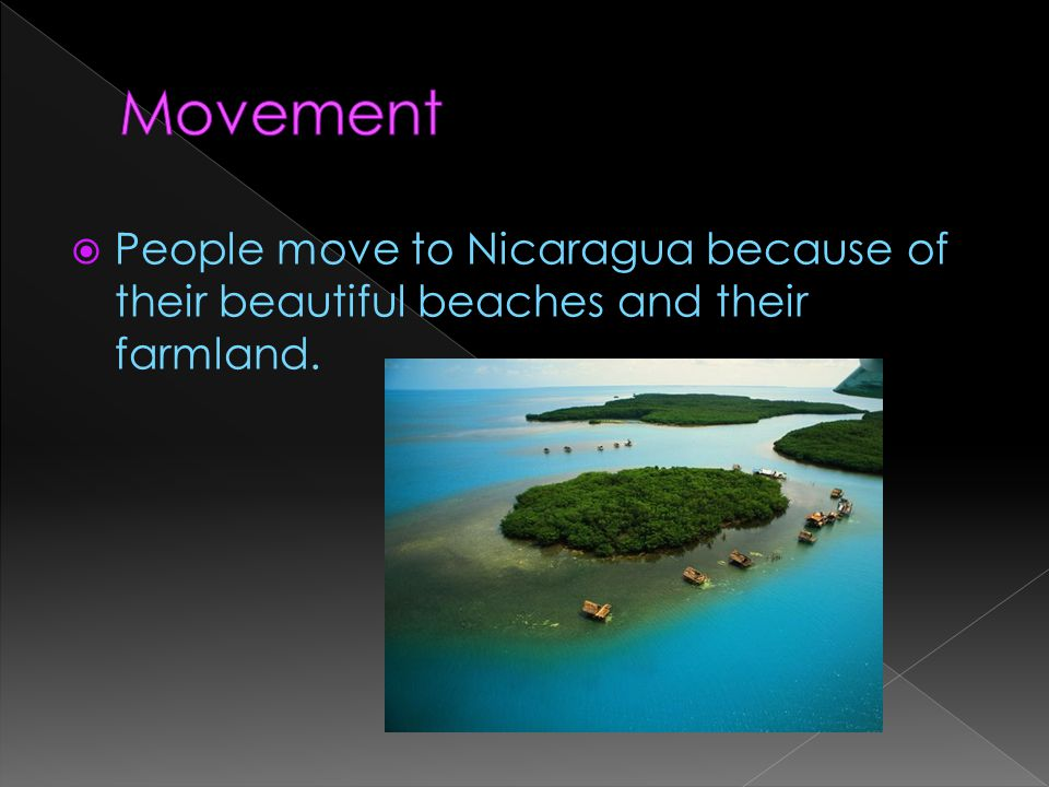 PPeople move to Nicaragua because of their beautiful beaches and their farmland.