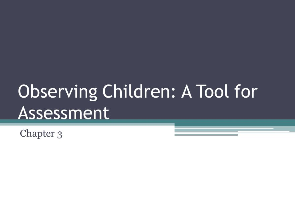 Observing Children: A Tool for Assessment Chapter 3