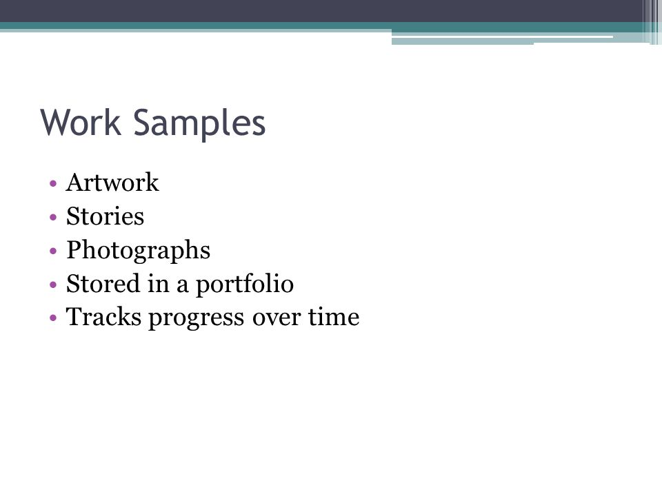 Work Samples Artwork Stories Photographs Stored in a portfolio Tracks progress over time