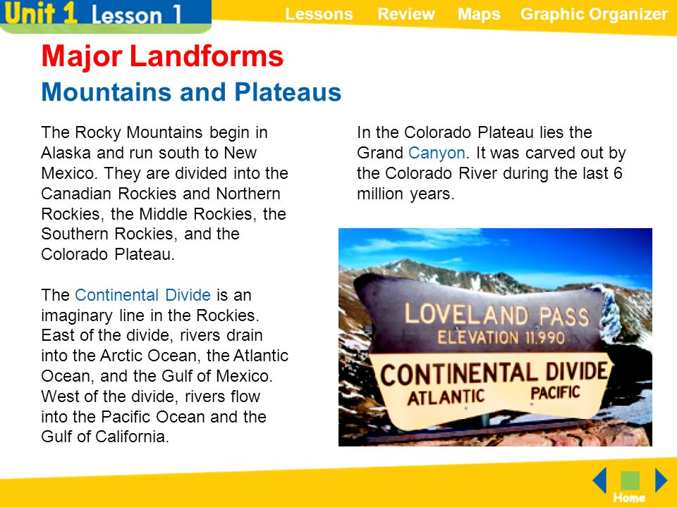 ReviewMapsGraphic OrganizerLessons Mountains and Plateaus Major Landforms The Rocky Mountains begin in Alaska and run south to New Mexico. They are di