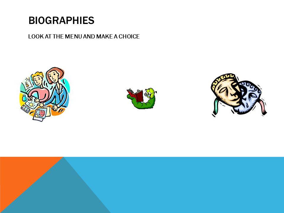 BIOGRAPHIES LOOK AT THE MENU AND MAKE A CHOICE