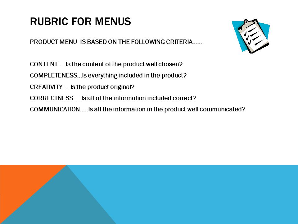 RUBRIC FOR MENUS PRODUCT MENU IS BASED ON THE FOLLOWING CRITERIA…… CONTENT… Is the content of the product well chosen.