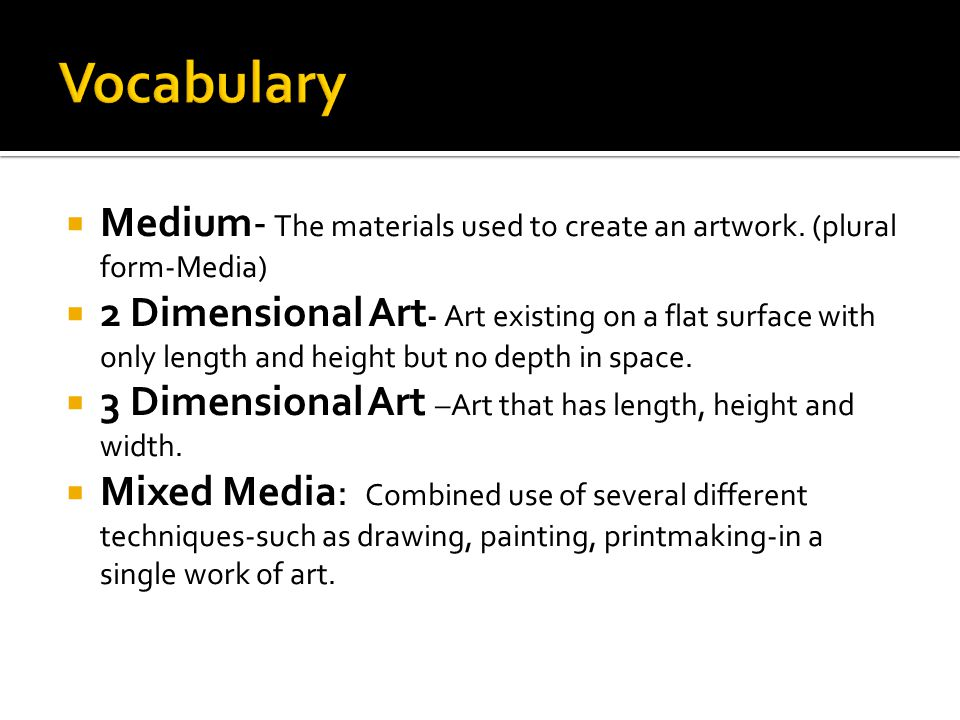  Medium- The materials used to create an artwork.
