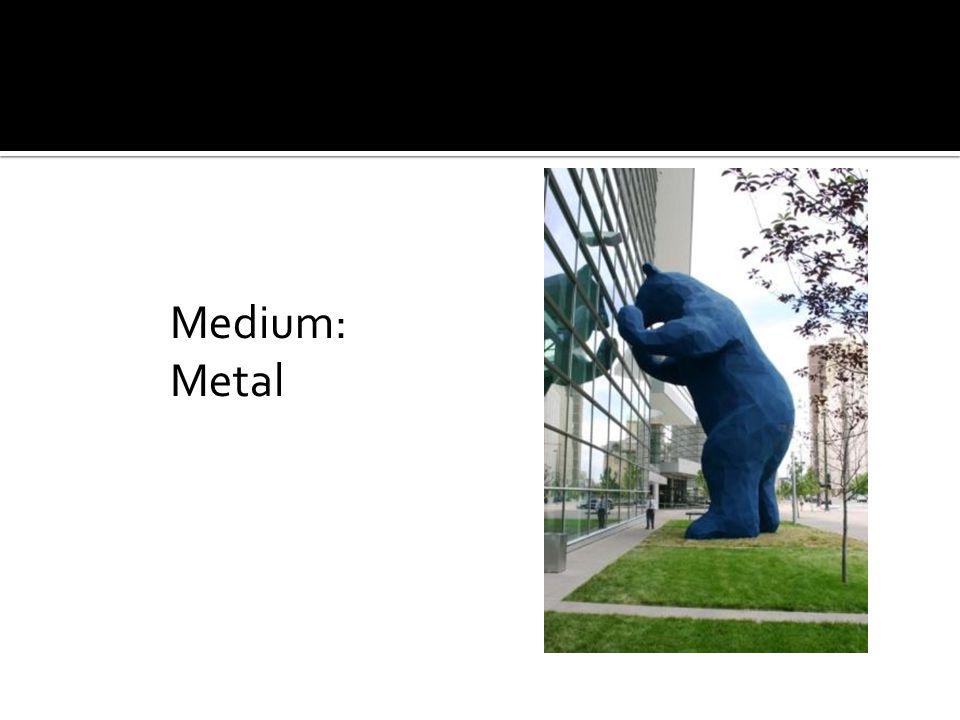 Medium: Metal