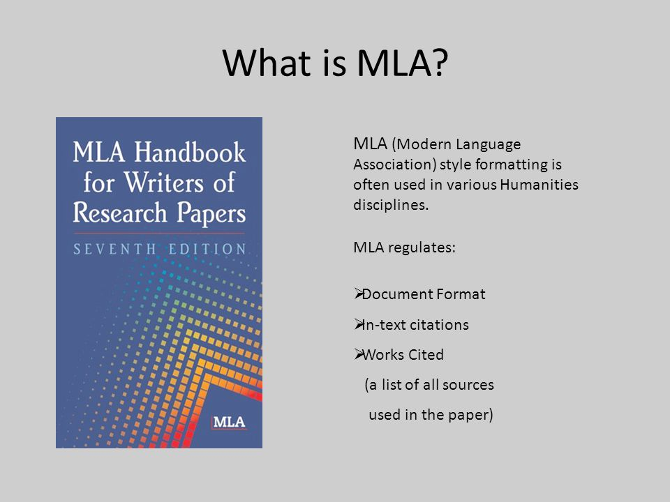 What is MLA? MLA (Modern Language Association) style formatting is often used in various Humanities disciplines. MLA regulates:  Document Format  In