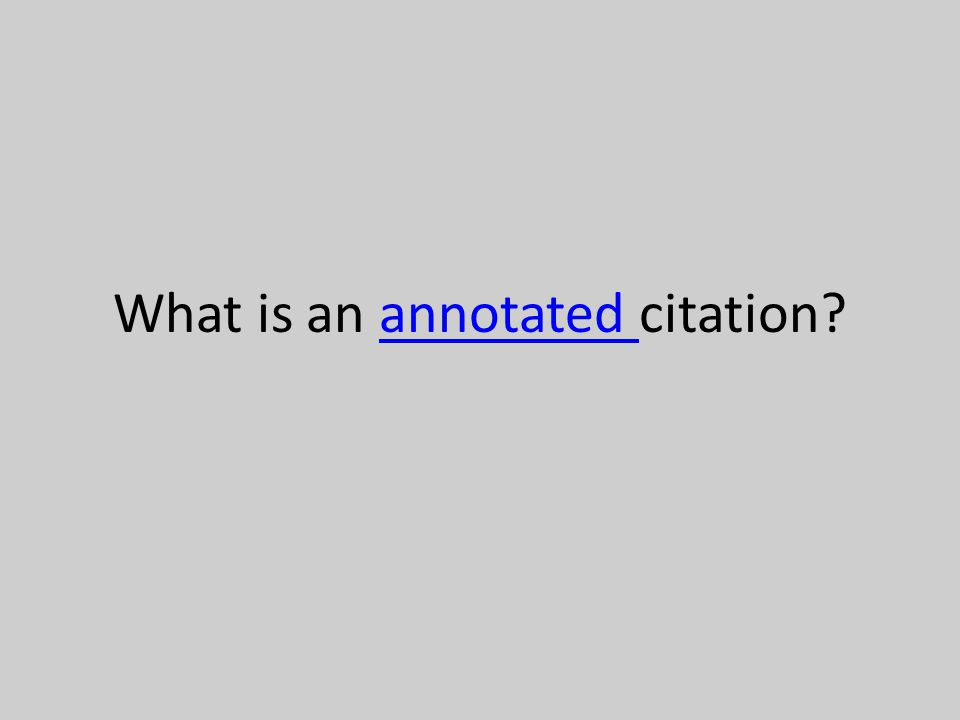 What is an annotated citation?annotated