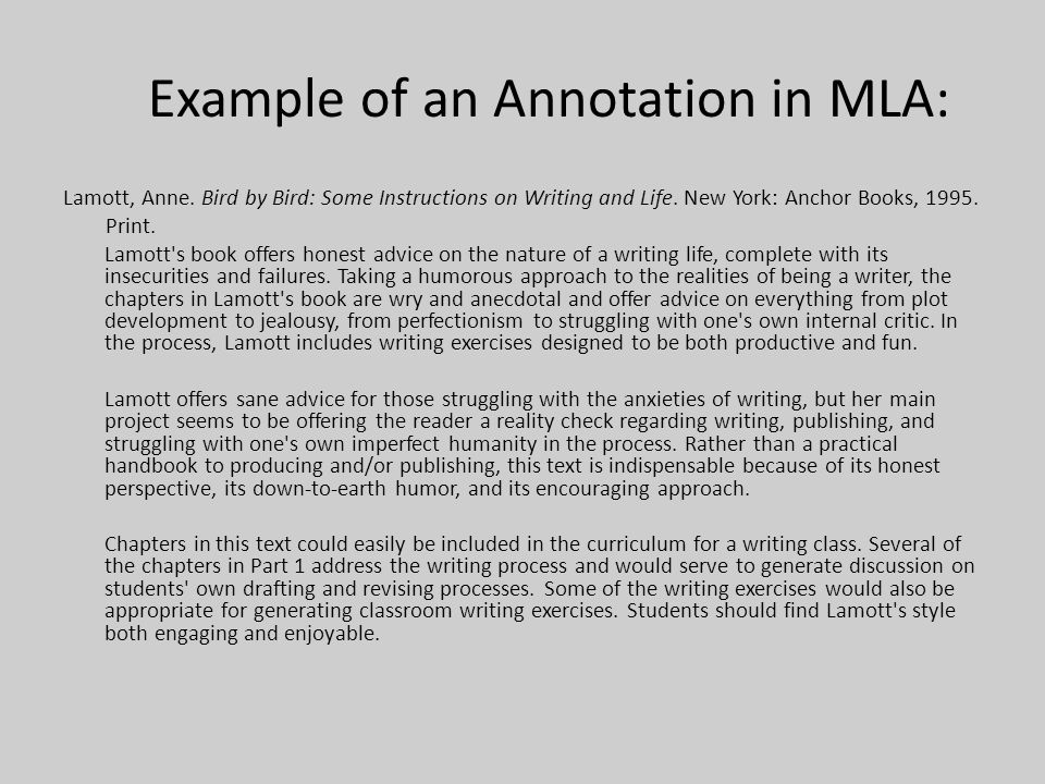 Example of an Annotation in MLA: Lamott, Anne. Bird by Bird: Some Instructions on Writing and Life. New York: Anchor Books, 1995. Print. Lamott's book