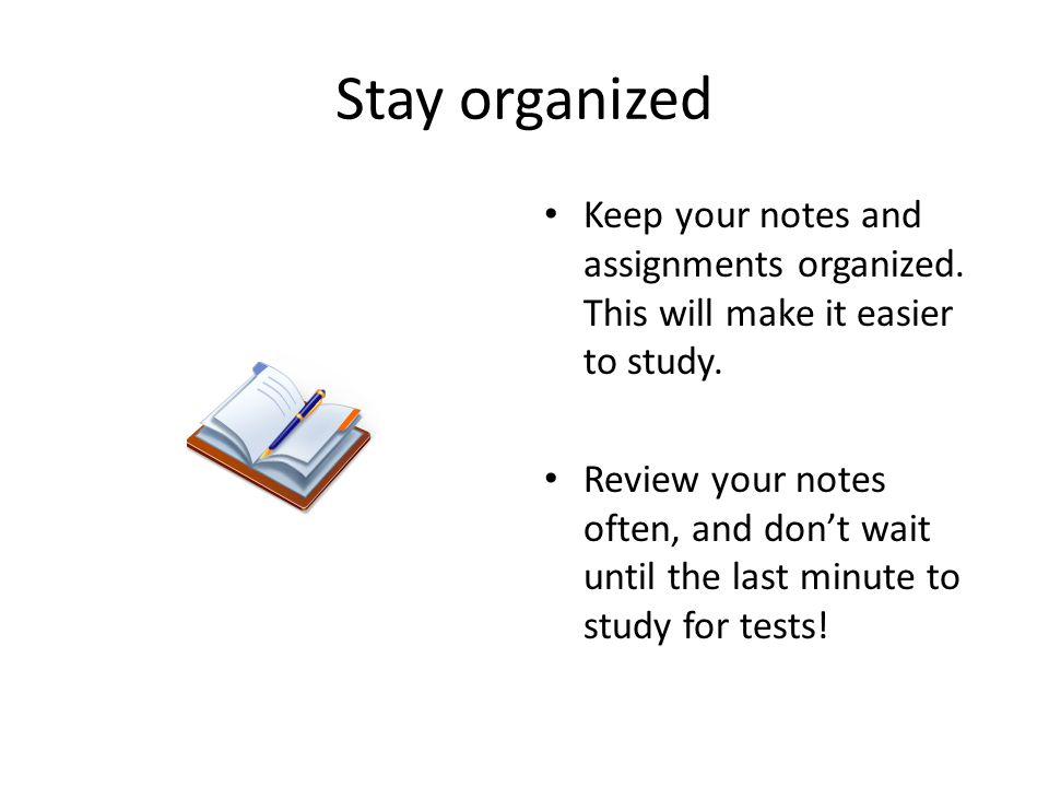 Stay organized Keep your notes and assignments organized.
