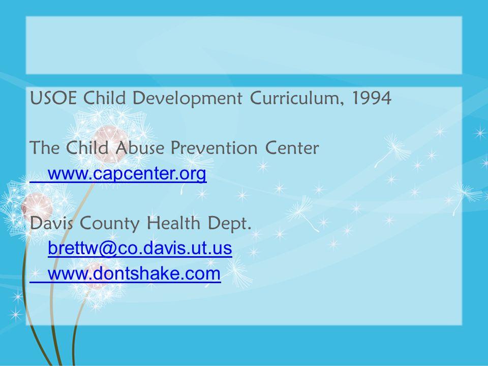 USOE Child Development Curriculum, 1994 The Child Abuse Prevention Center www.capcenter.org Davis County Health Dept. brettw@co.davis.ut.us www.dontsh