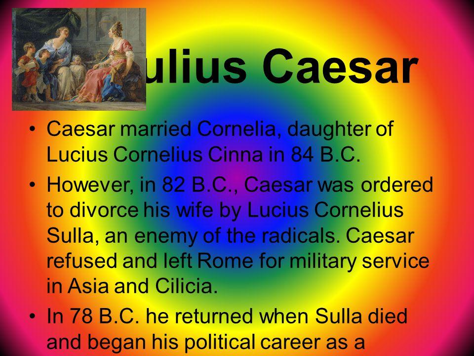 Julius Caesar Caesar married Cornelia, daughter of Lucius Cornelius Cinna in 84 B.C.