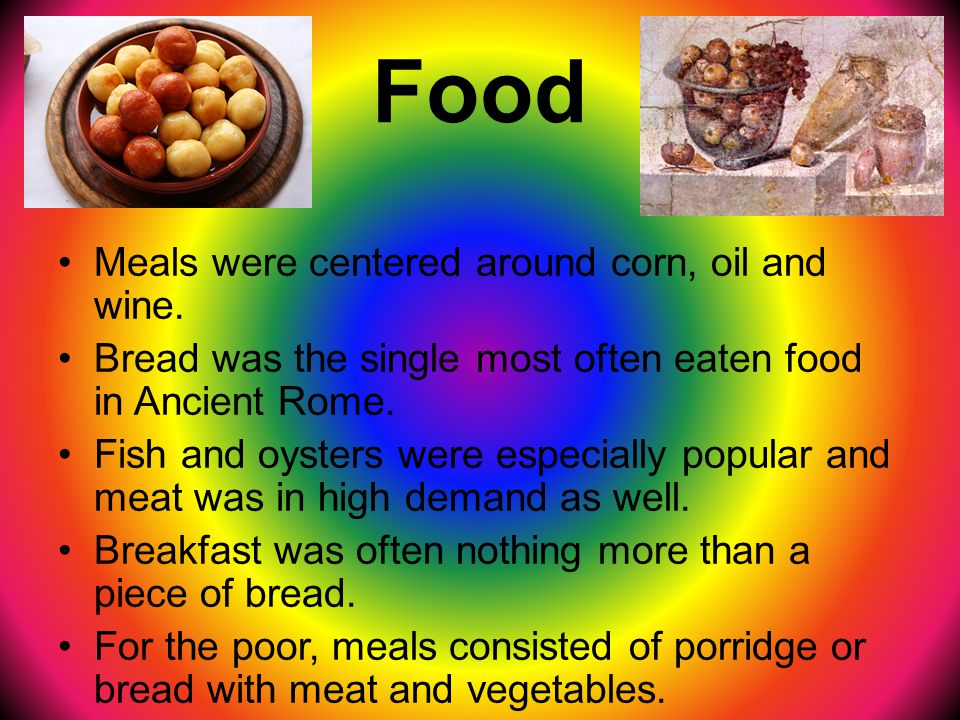 Food Meals were centered around corn, oil and wine.