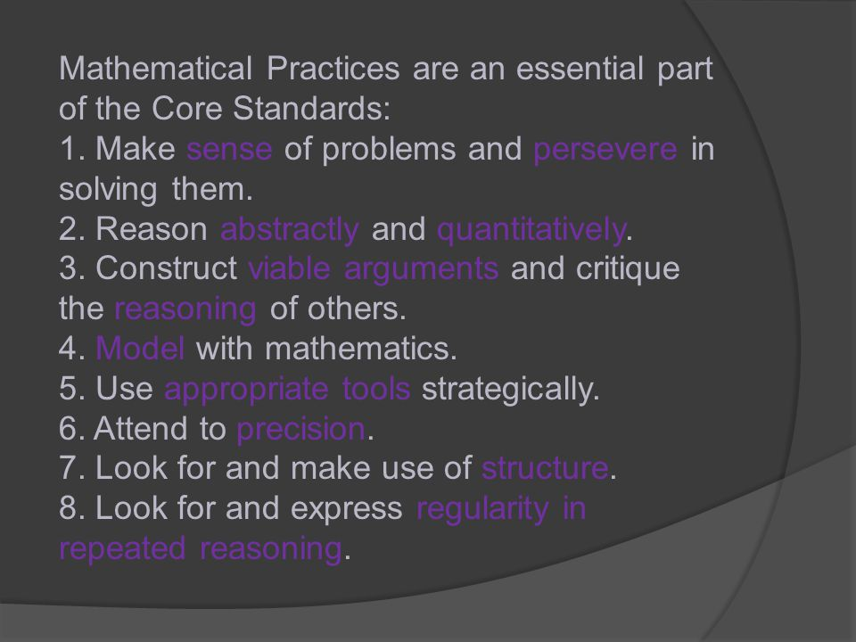 Mathematical Practices are an essential part of the Core Standards: 1.