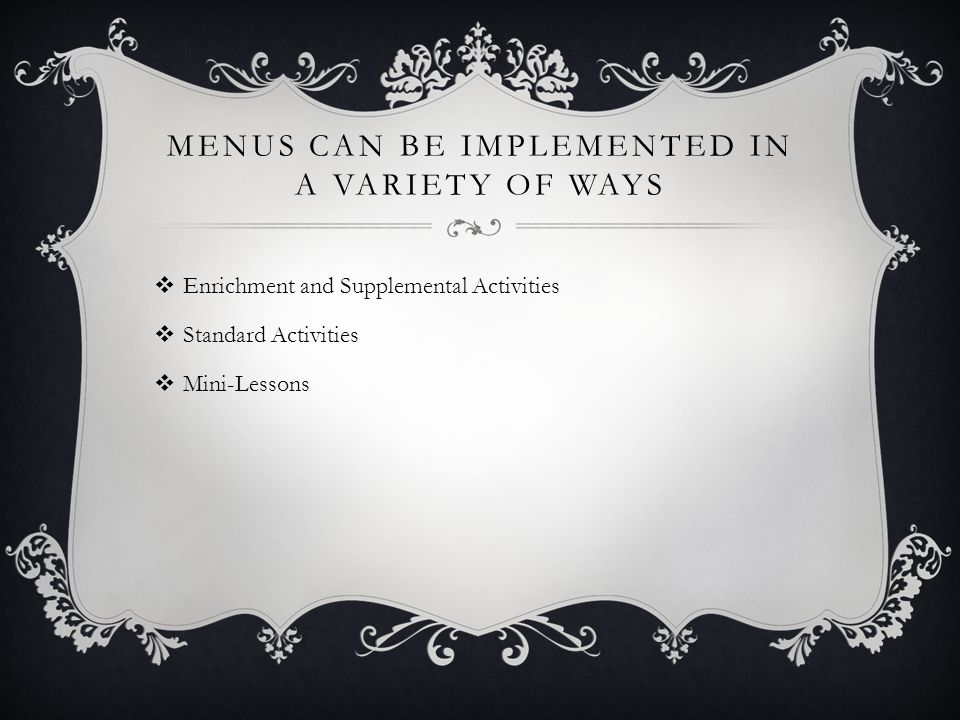 MENUS CAN BE IMPLEMENTED IN A VARIETY OF WAYS  Enrichment and Supplemental Activities  Standard Activities  Mini-Lessons