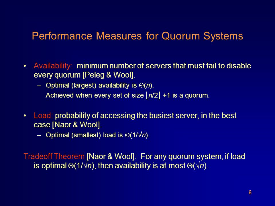 8 Performance Measures for Quorum Systems Availability: minimum number of servers that must fail to disable every quorum [Peleg & Wool].