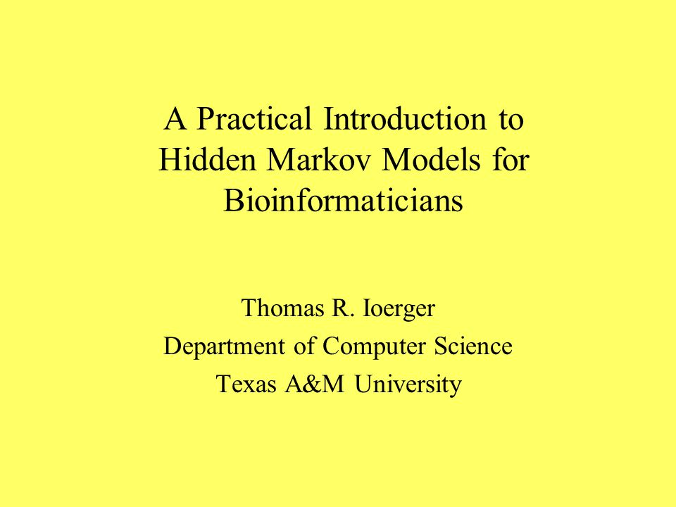 A Practical Introduction to Hidden Markov Models for Bioinformaticians Thomas R.