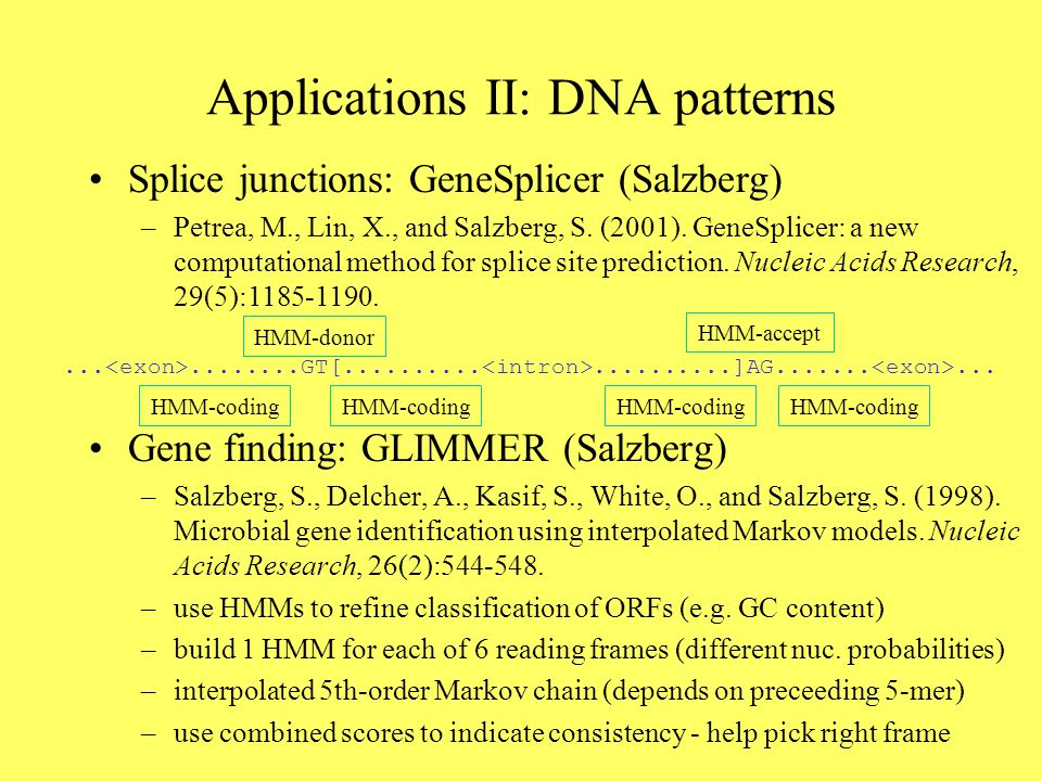 Splice junctions: GeneSplicer (Salzberg) –Petrea, M., Lin, X., and Salzberg, S.