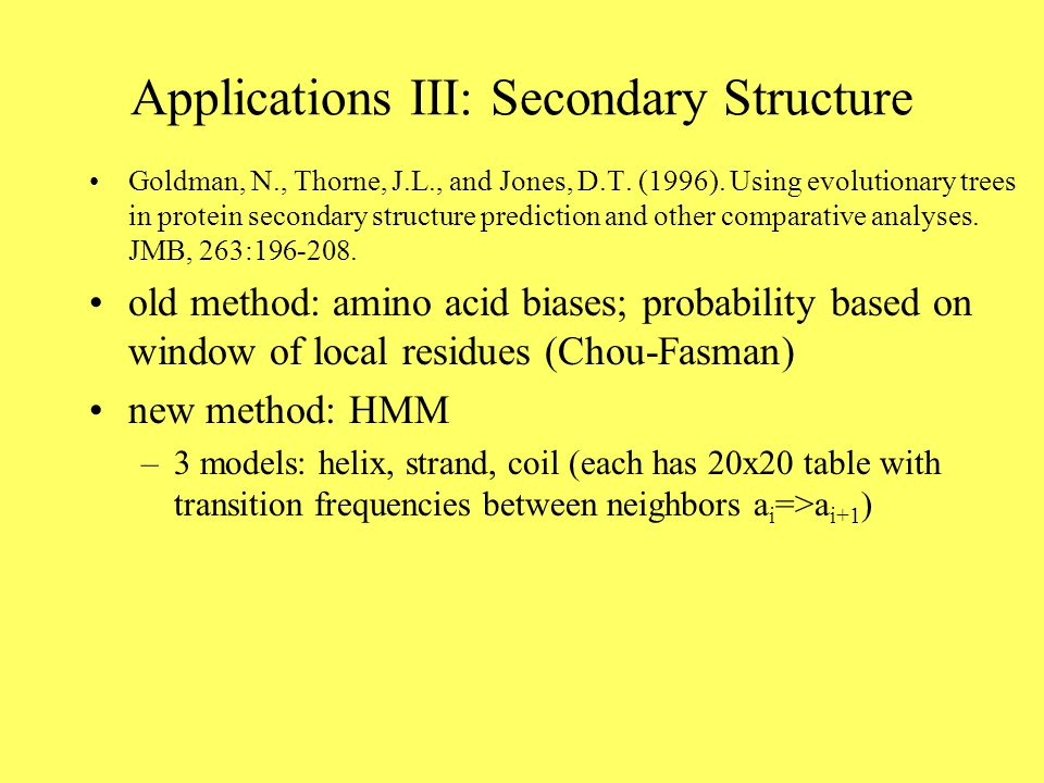 Applications III: Secondary Structure Goldman, N., Thorne, J.L., and Jones, D.T.