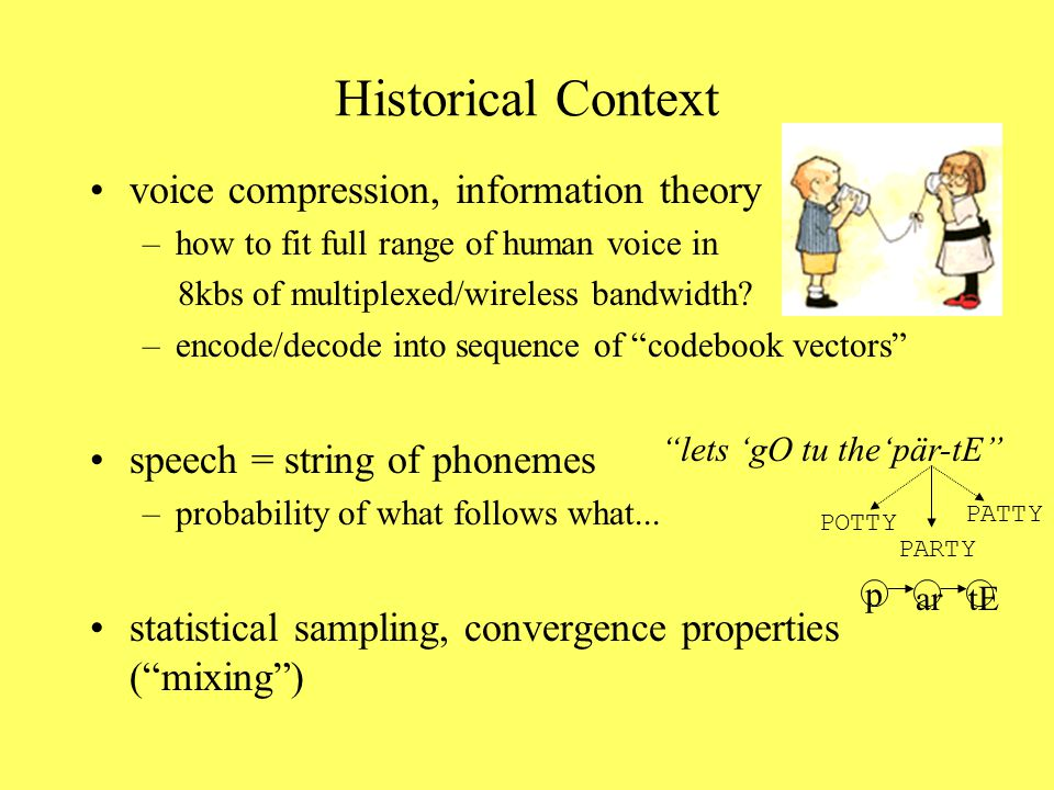 Historical Context voice compression, information theory –how to fit full range of human voice in 8kbs of multiplexed/wireless bandwidth.