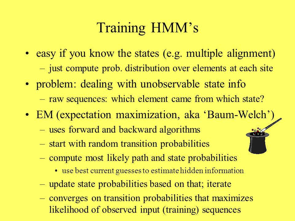 Training HMM's easy if you know the states (e.g. multiple alignment) –just compute prob.
