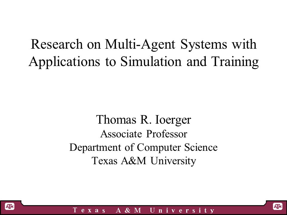 Research on Multi-Agent Systems with Applications to Simulation and Training Thomas R.