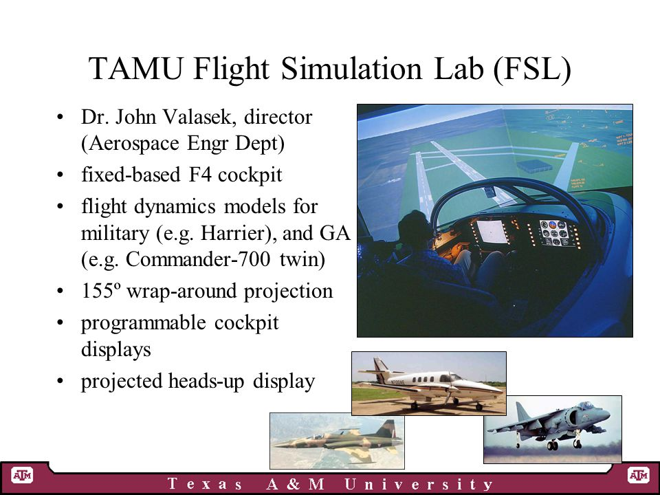 TAMU Flight Simulation Lab (FSL) Dr.