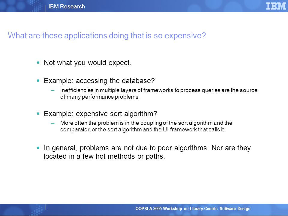 IBM Research OOPSLA 2005 Workshop on Library-Centric Software Design What is costing so much.