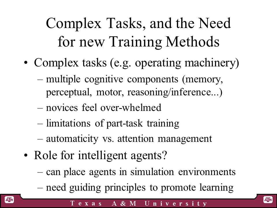Complex Tasks, and the Need for new Training Methods Complex tasks (e.g.