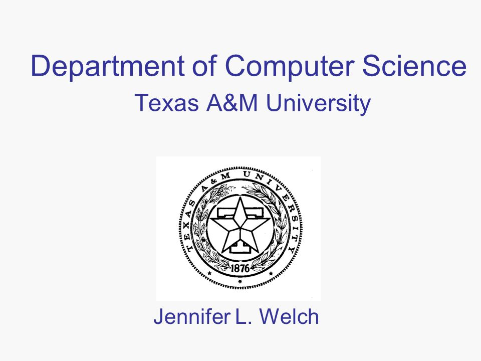 Department of Computer Science Texas A&M University Jennifer L. Welch