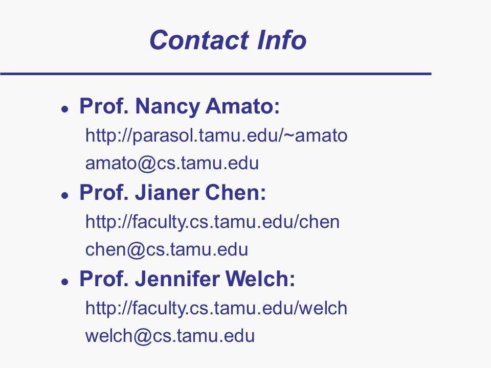 Contact Info l Prof. Nancy Amato: http://parasol.tamu.edu/~amato amato@cs.tamu.edu l Prof.