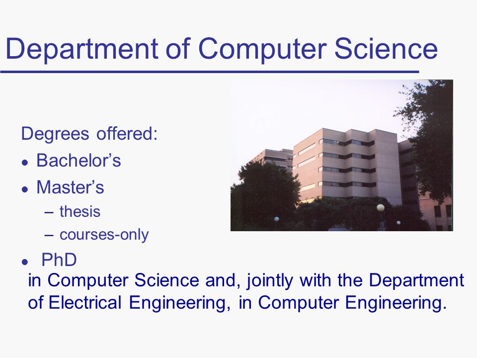 CS Research Areas l architecture l artificial intelligence l bioinformatics l computational mathematics l computer systems and networks l computer vision l distributed systems l hypertext / hypermedia l neural networks l real-time systems l robotics l software systems l theoretical computer science l VLSI design automation l etc.