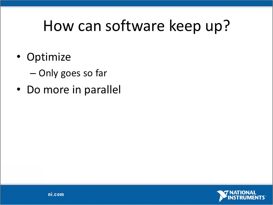 How can software keep up Optimize – Only goes so far Do more in parallel