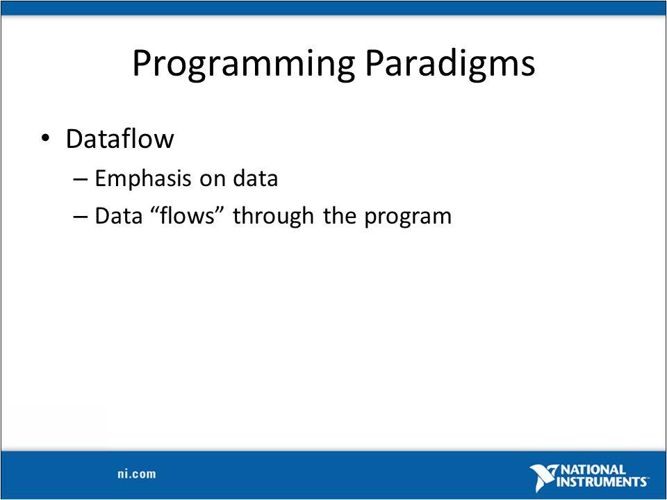 Programming Paradigms Dataflow – Emphasis on data – Data flows through the program