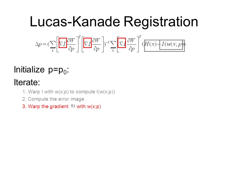 Lucas-Kanade Registration Initialize p=p 0 : Iterate: 1.