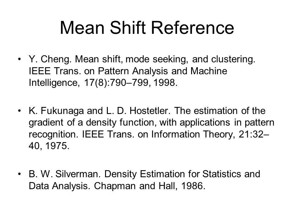 Mean Shift Reference Y. Cheng. Mean shift, mode seeking, and clustering.