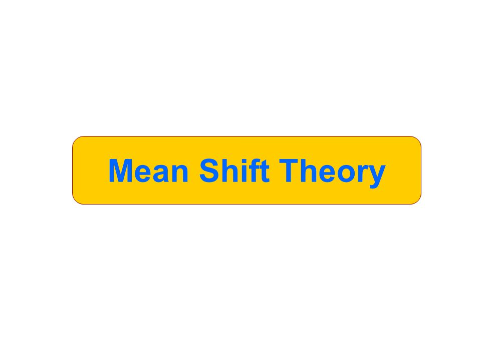 Mean Shift Theory