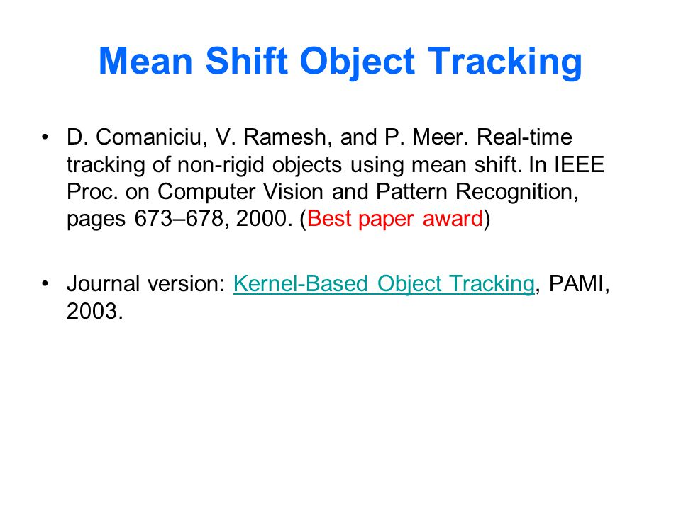 D. Comaniciu, V. Ramesh, and P. Meer. Real-time tracking of non-rigid objects using mean shift.