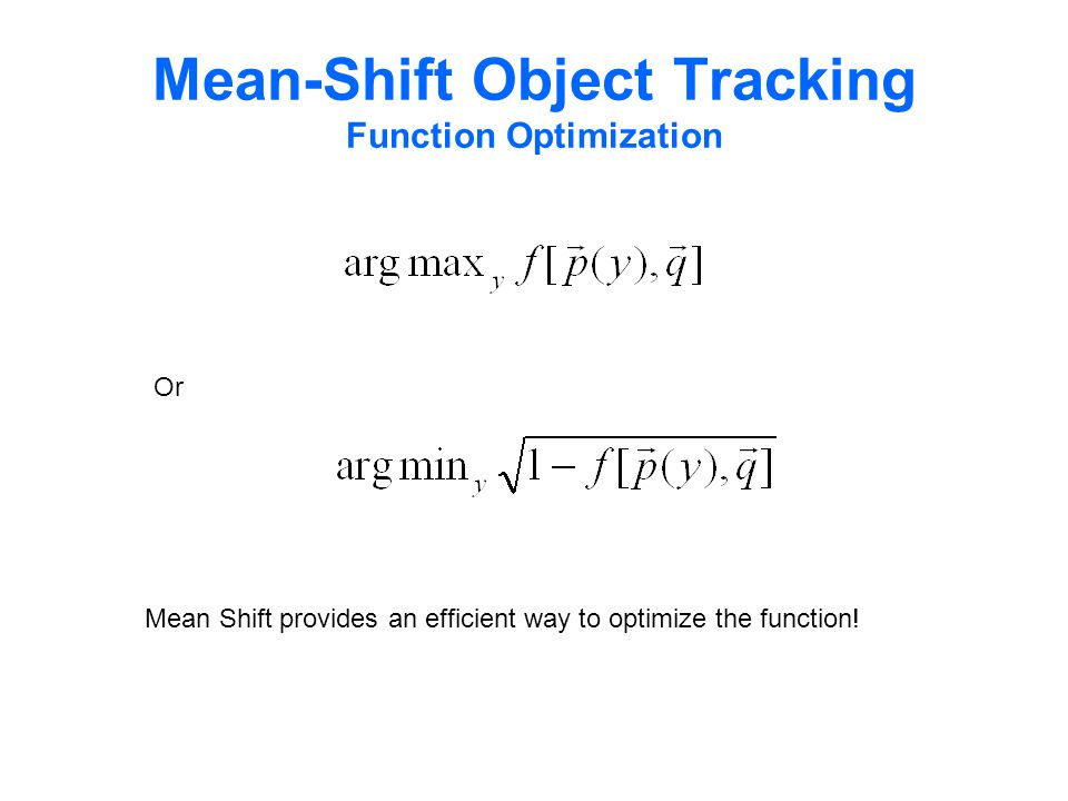Mean-Shift Object Tracking Function Optimization Or Mean Shift provides an efficient way to optimize the function!
