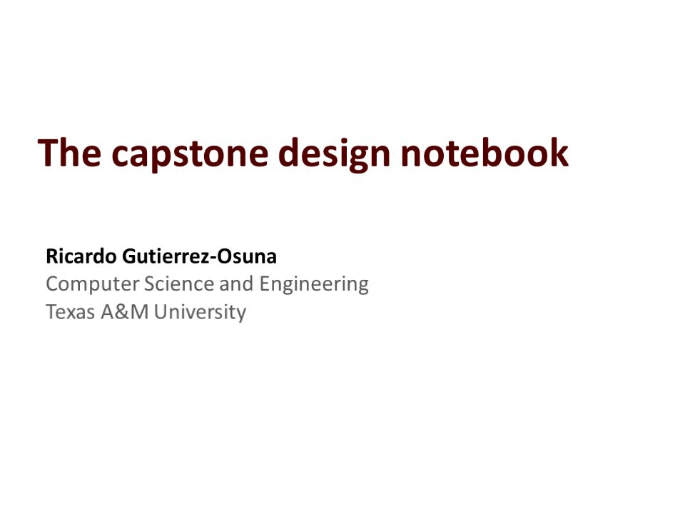 Ricardo Gutierrez-Osuna | CSE@TAMU2 What is a design notebook.